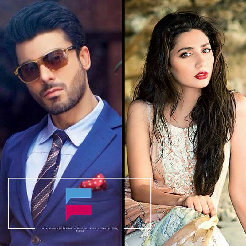 MNS Demands Replacement Of Mahira and Fawad in Their Upcoming Movies