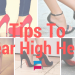 Tips to Wear High Heels